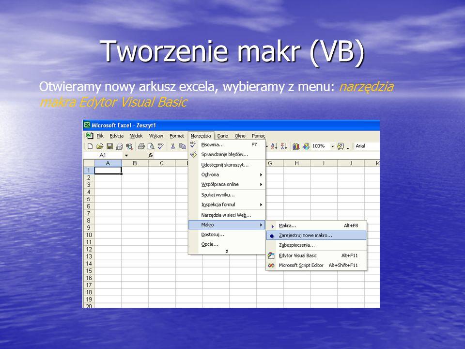 Tworzenie makr (VB) Otwieramy nowy arkusz excela, wybieramy z menu: narzędzia makra Edytor Visual Basic.