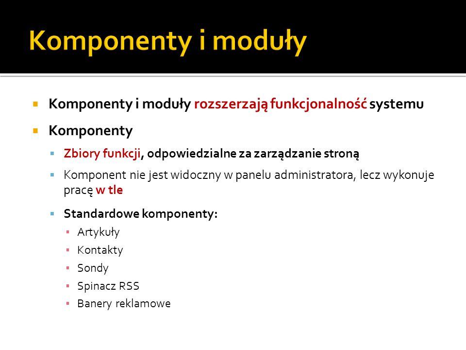 Komponenty i moduły Komponenty i moduły rozszerzają funkcjonalność systemu. Komponenty. Zbiory funkcji, odpowiedzialne za zarządzanie stroną.