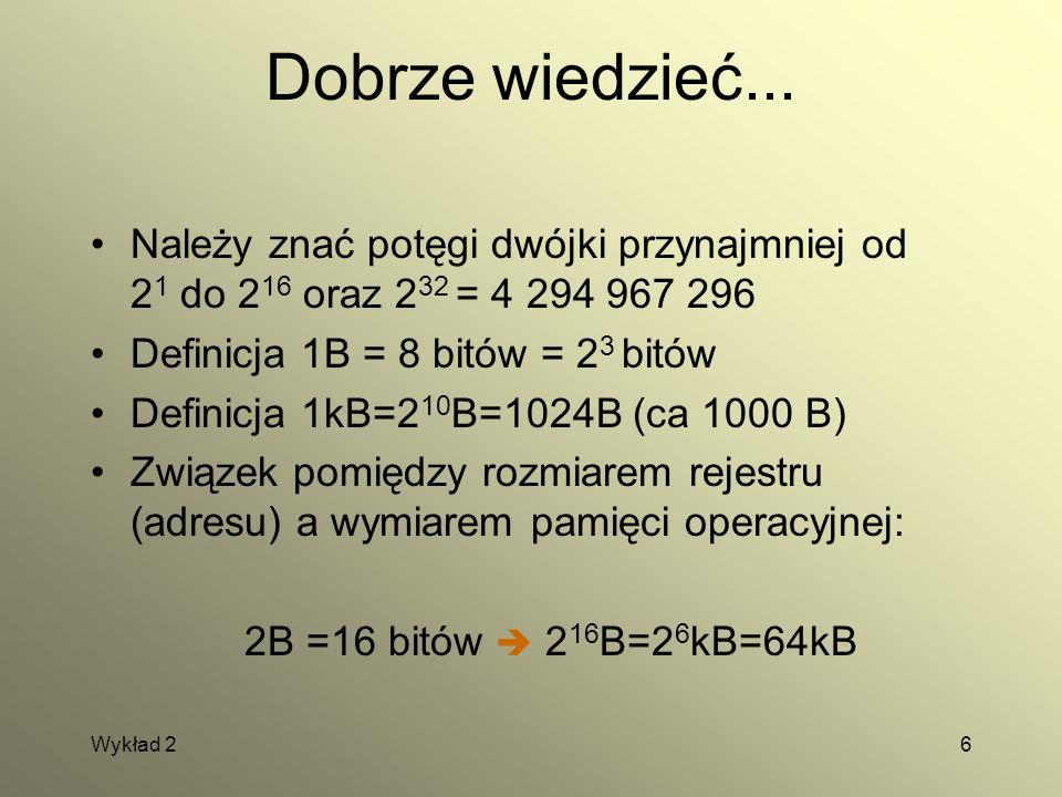 Dobrze wiedzieć... Należy znać potęgi dwójki przynajmniej od 21 do 216 oraz 232 = 4 294 967 296. Definicja 1B = 8 bitów = 23 bitów.