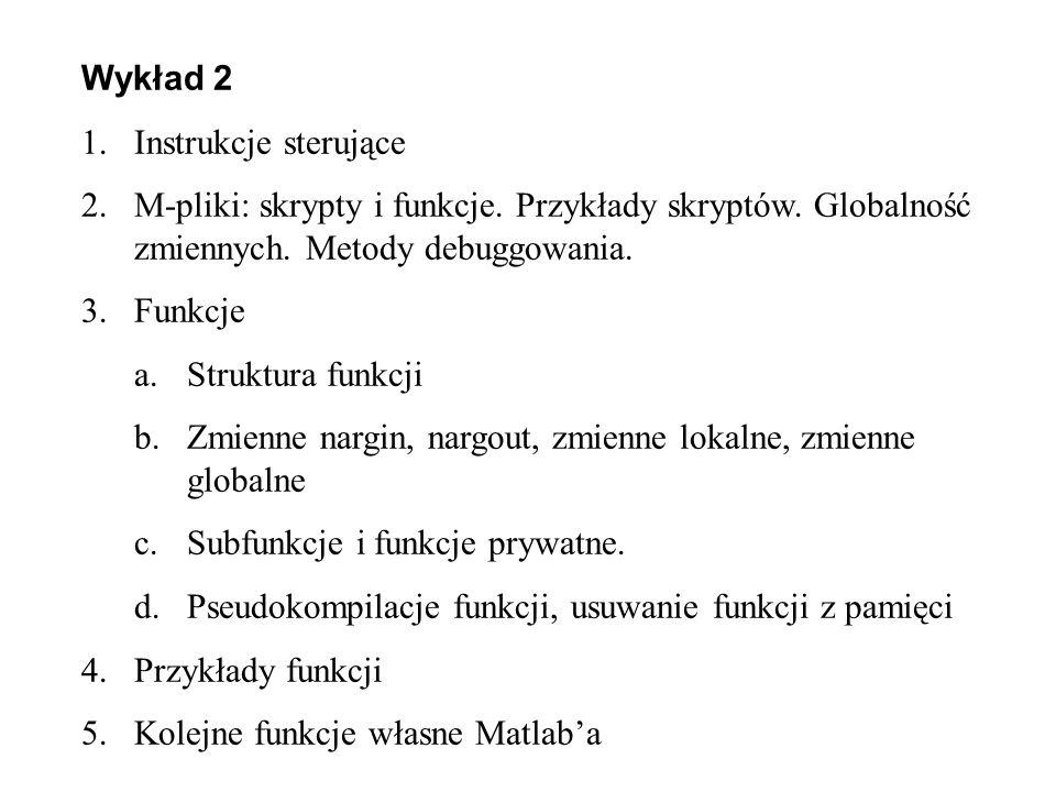 Wykład 2 Instrukcje sterujące. M-pliki: skrypty i funkcje. Przykłady skryptów. Globalność zmiennych. Metody debuggowania.