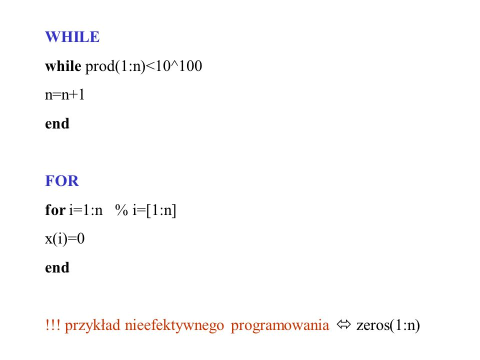 WHILE while prod(1:n)<10^100. n=n+1. end. FOR.