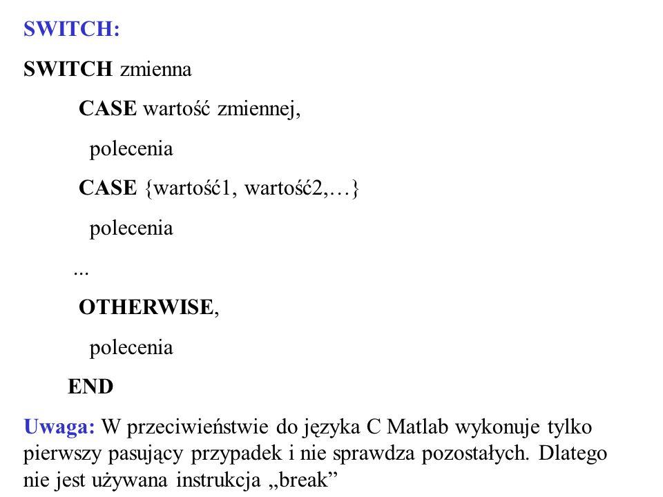 SWITCH: SWITCH zmienna. CASE wartość zmiennej, polecenia. CASE {wartość1, wartość2,…} ... OTHERWISE,