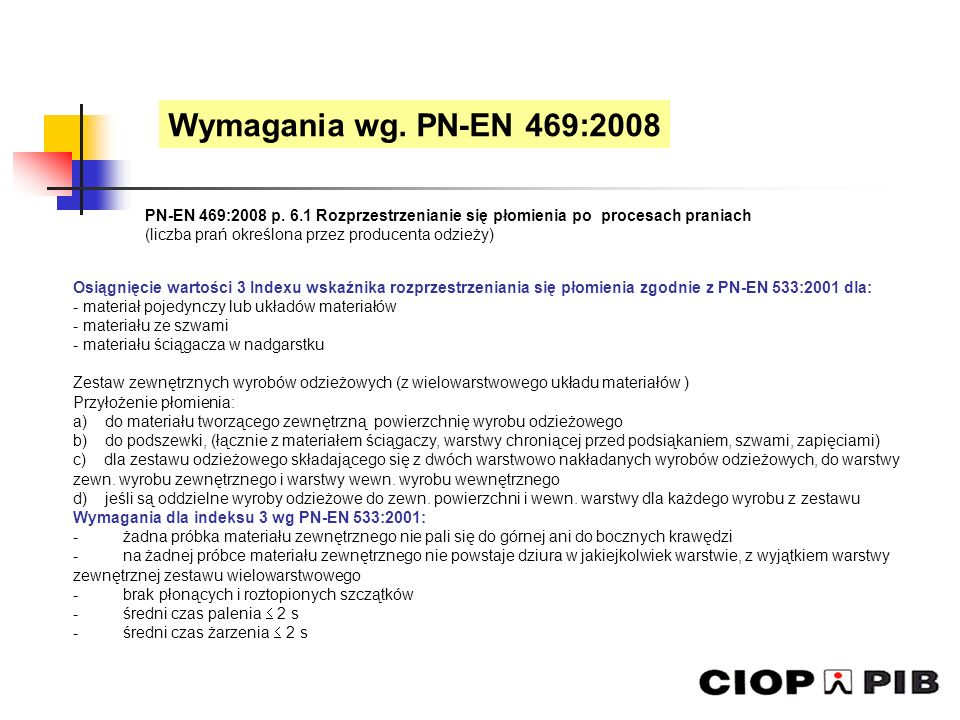 Wymagania wg. PN-EN 469:2008 PN-EN 469:2008 p. 6.1 Rozprzestrzenianie się płomienia po procesach praniach.