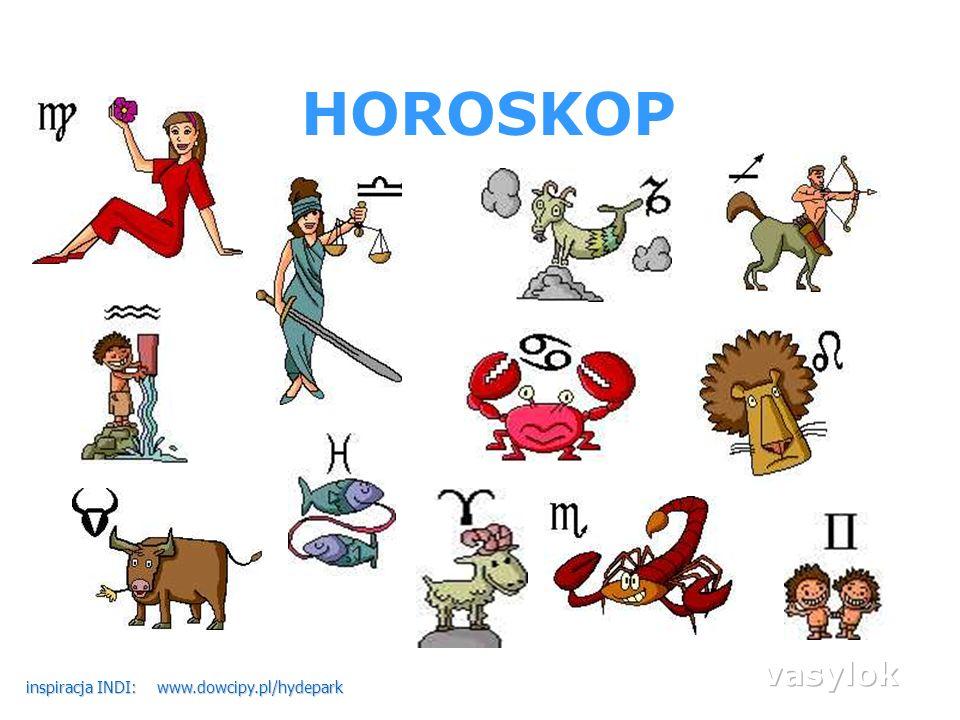 HOROSKOP vasylok inspiracja INDI: www.dowcipy.pl/hydepark