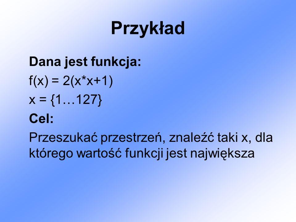 Przykład Dana jest funkcja: f(x) = 2(x*x+1) x = {1…127} Cel:
