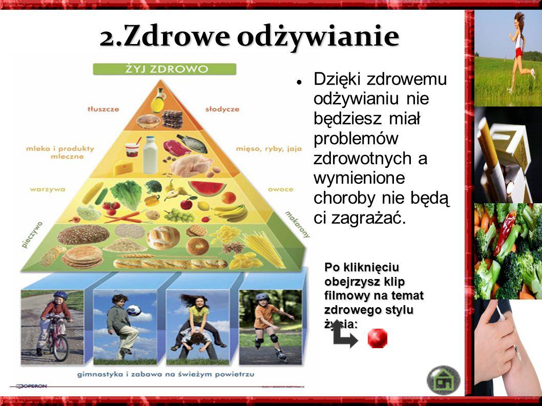 2.Zdrowe odżywianie Dzięki zdrowemu odżywianiu nie będziesz miał problemów zdrowotnych a wymienione choroby nie będą ci zagrażać.