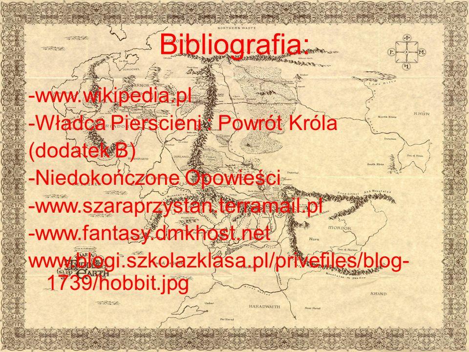 Bibliografia: -www.wikipedia.pl -Władca Pierscieni : Powrót Króla