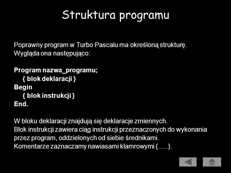 Struktura programu Poprawny program w Turbo Pascalu ma określoną strukturę. Wygląda ona następująco: