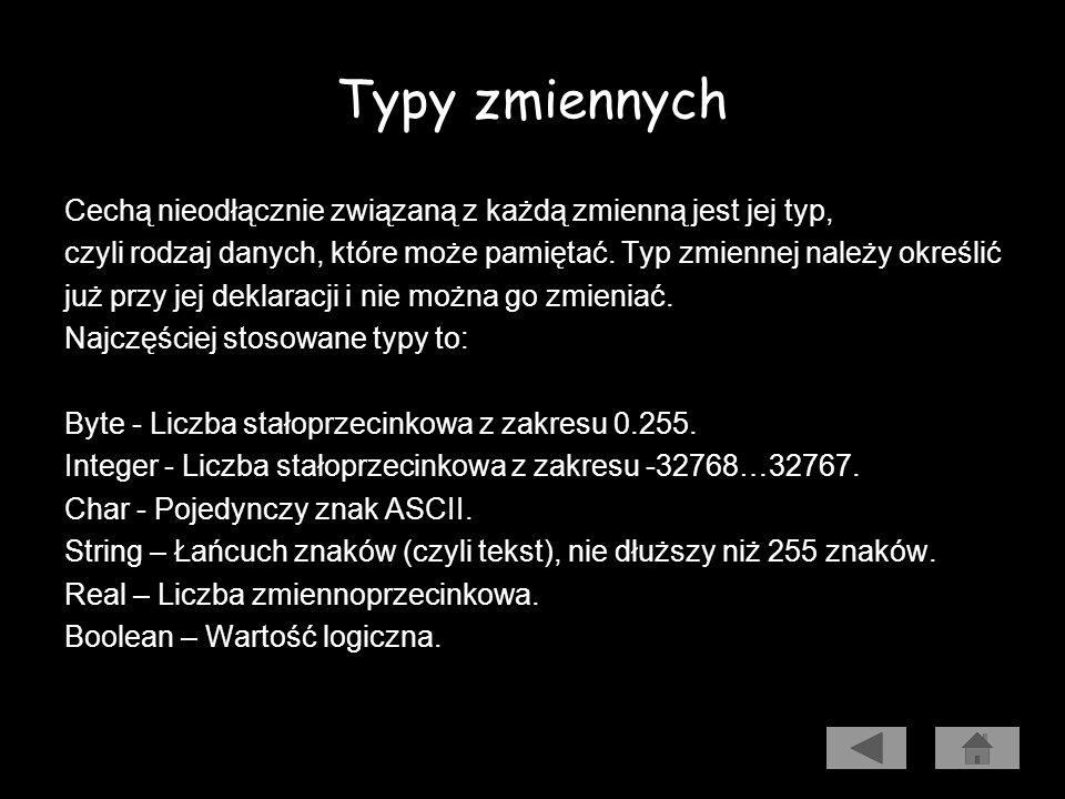 Typy zmiennych Cechą nieodłącznie związaną z każdą zmienną jest jej typ, czyli rodzaj danych, które może pamiętać. Typ zmiennej należy określić.