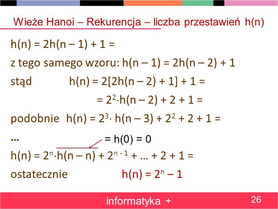 z tego samego wzoru: h(n – 1) = 2h(n – 2) + 1