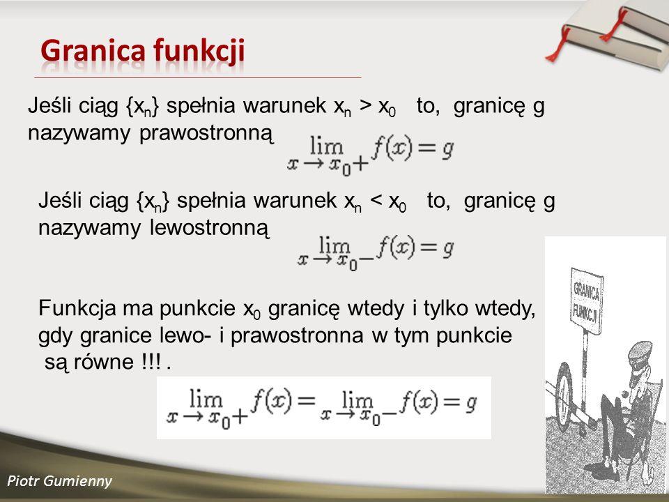 Granica funkcji Jeśli ciąg {xn} spełnia warunek xn > x0 to, granicę g. nazywamy prawostronną.