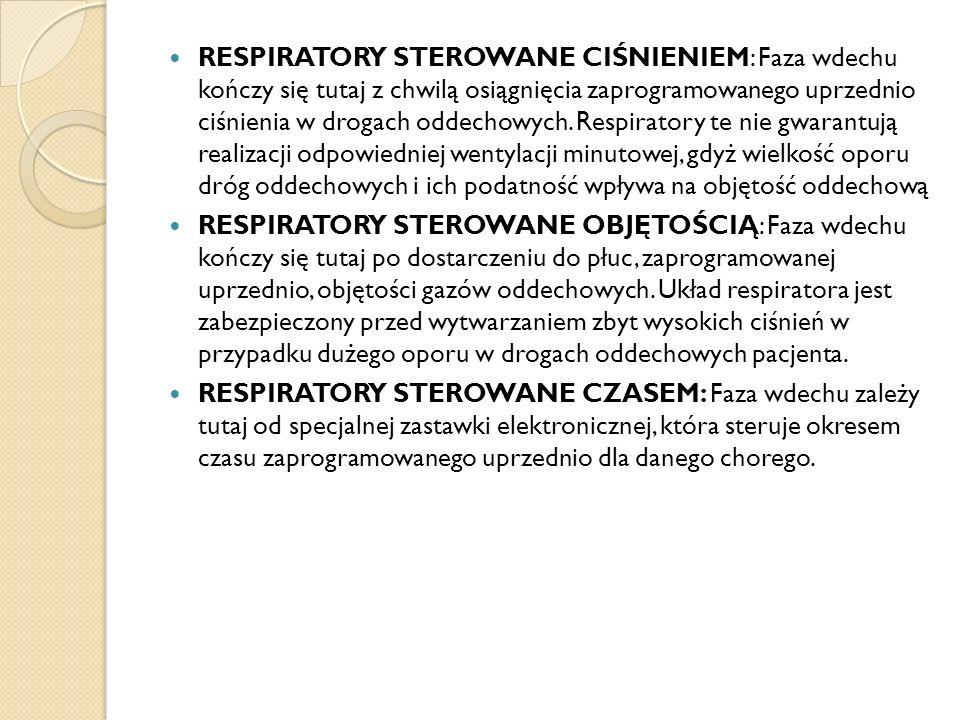 RESPIRATORY STEROWANE CIŚNIENIEM: Faza wdechu kończy się tutaj z chwilą osiągnięcia zaprogramowanego uprzednio ciśnienia w drogach oddechowych. Respiratory te nie gwarantują realizacji odpowiedniej wentylacji minutowej, gdyż wielkość oporu dróg oddechowych i ich podatność wpływa na objętość oddechową