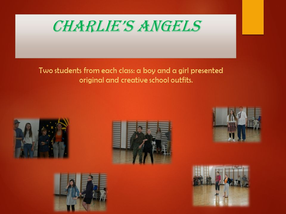 Charlie's Angels Two students from each class: a boy and a girl presented original and creative school outfits.