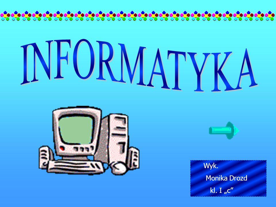 """INFORMATYKA Wyk. Monika Drozd kl. I """"c"""