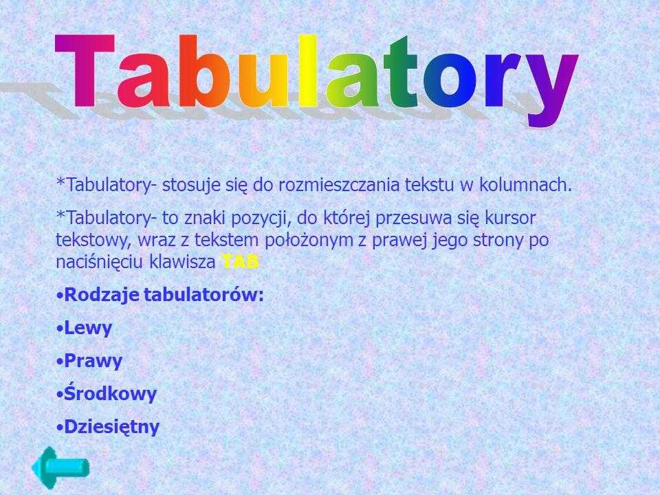 Tabulatory*Tabulatory- stosuje się do rozmieszczania tekstu w kolumnach.