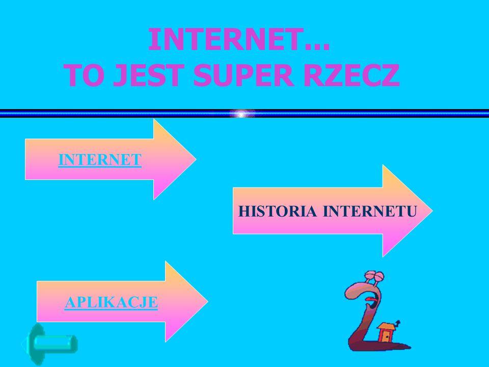 INTERNET... TO JEST SUPER RZECZ