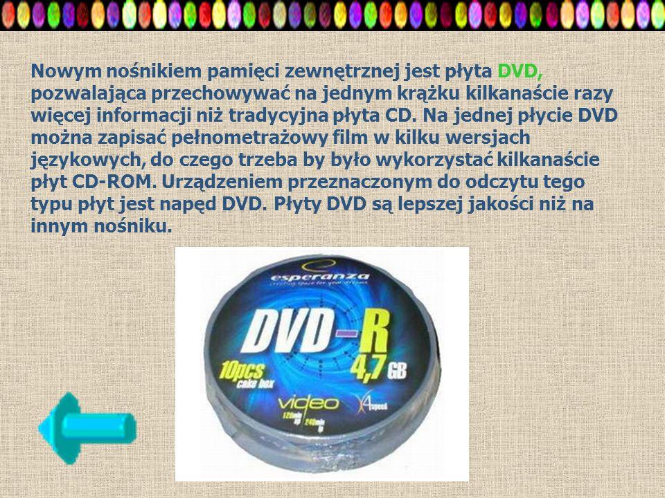 Nowym nośnikiem pamięci zewnętrznej jest płyta DVD, pozwalająca przechowywać na jednym krążku kilkanaście razy więcej informacji niż tradycyjna płyta CD.