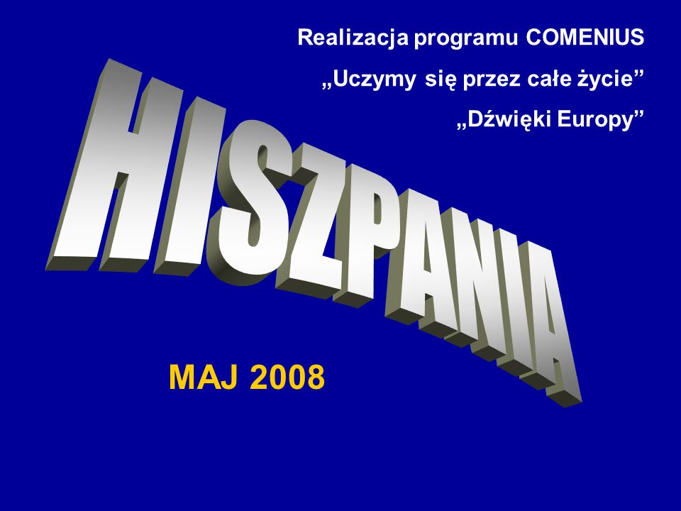 HISZPANIA MAJ 2008 Realizacja programu COMENIUS