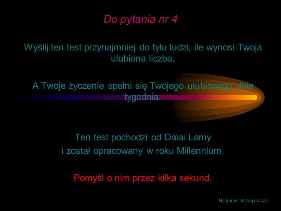 Do pytania nr 4 Wyślij ten test przynajmniej do tylu ludzi, ile wynosi Twoja ulubiona liczba,