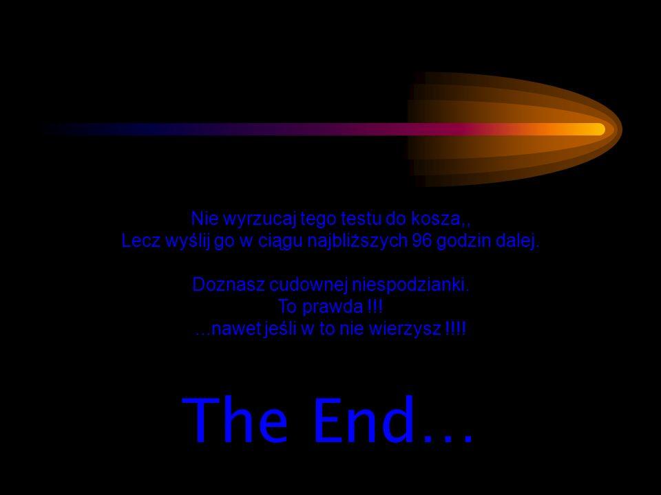 The End… Nie wyrzucaj tego testu do kosza,,