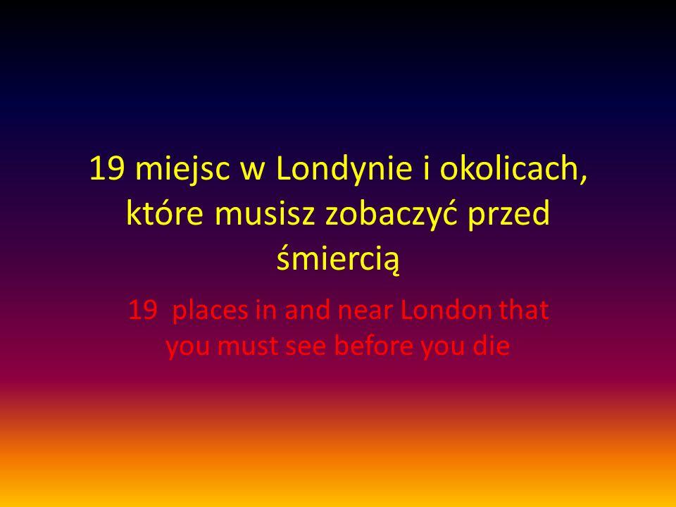 19 miejsc w Londynie i okolicach, które musisz zobaczyć przed śmiercią