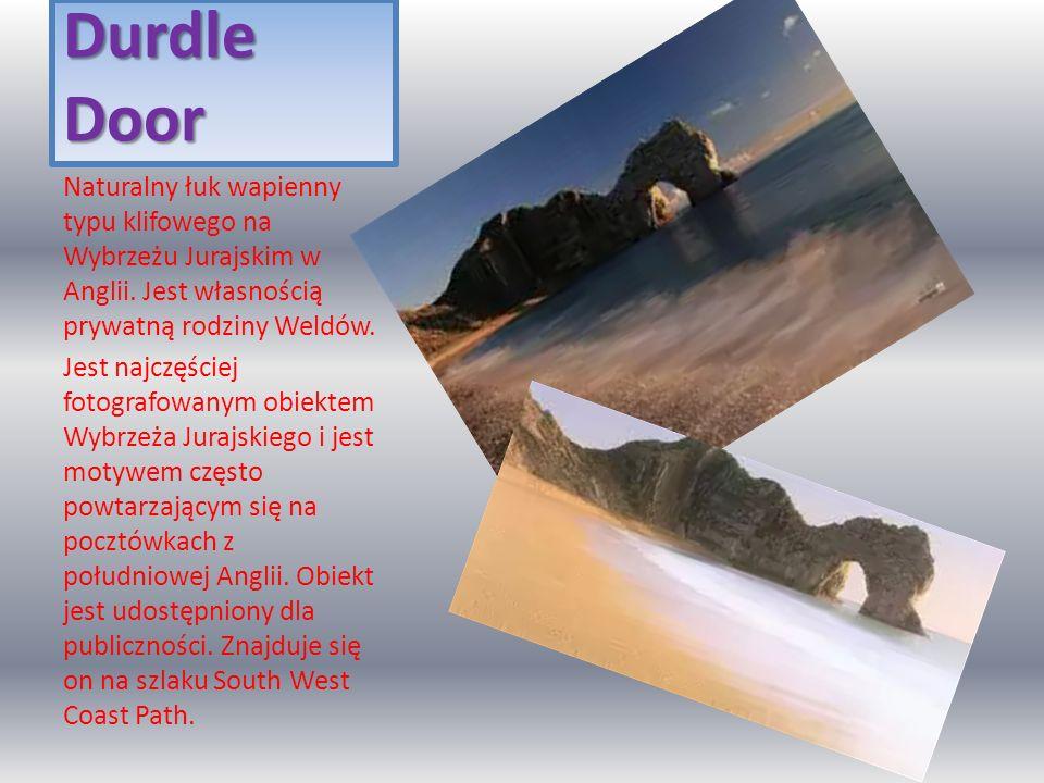 Durdle Door Naturalny łuk wapienny typu klifowego na Wybrzeżu Jurajskim w Anglii. Jest własnością prywatną rodziny Weldów.