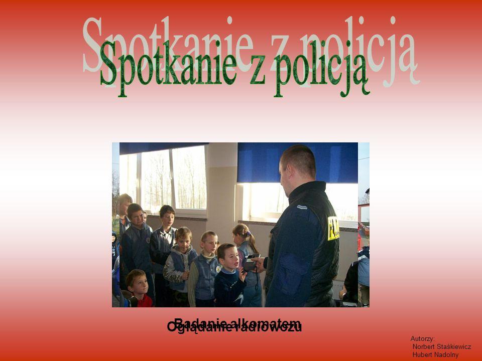 Spotkanie z policją Badanie alkomatem Oglądanie radiowozu Autorzy: