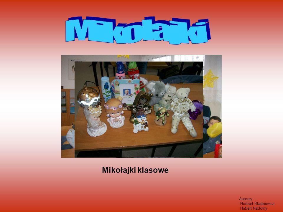 Mikołajki Mikołajki klasowe Autorzy: Norbert Staśkiewicz
