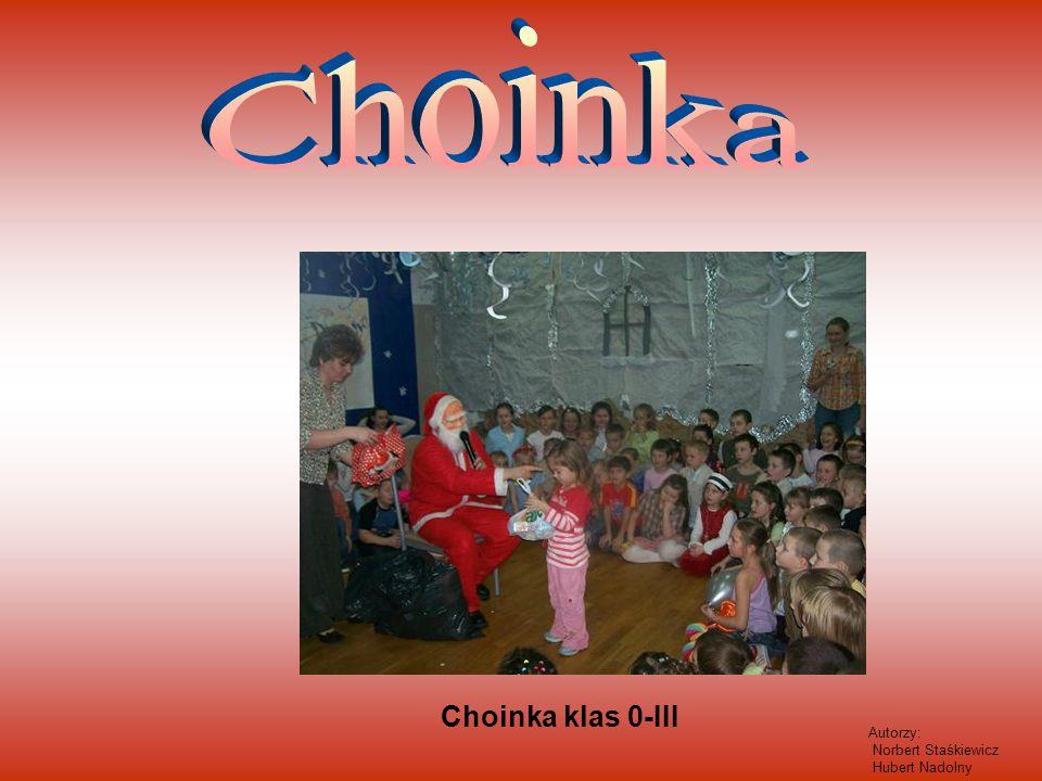 Choinka Choinka klas 0-III Autorzy: Norbert Staśkiewicz Hubert Nadolny