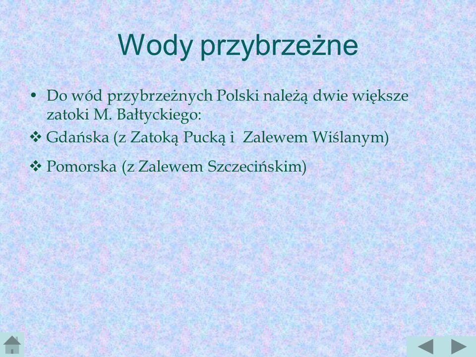 Wody przybrzeżne Do wód przybrzeżnych Polski należą dwie większe zatoki M. Bałtyckiego: Gdańska (z Zatoką Pucką i Zalewem Wiślanym)
