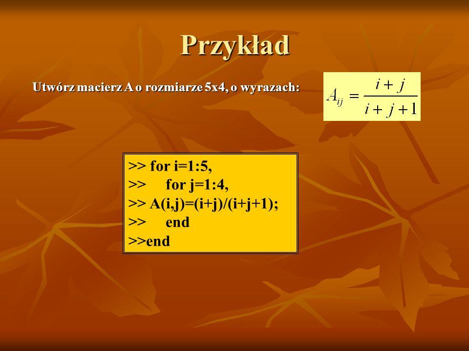 Przykład >> for i=1:5, >> for j=1:4,