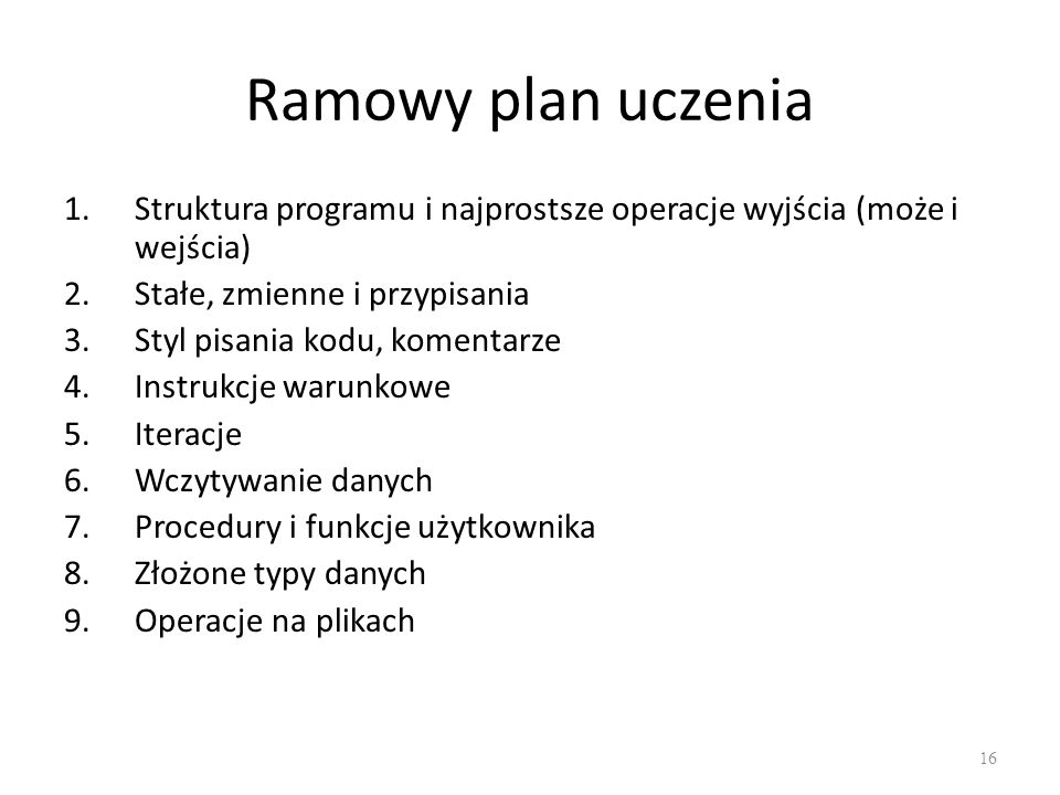 Ramowy plan uczenia Struktura programu i najprostsze operacje wyjścia (może i wejścia) Stałe, zmienne i przypisania.