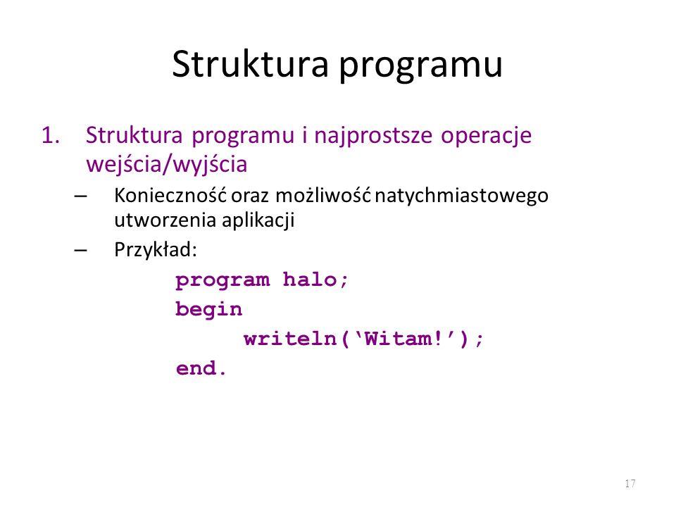 Struktura programu Struktura programu i najprostsze operacje wejścia/wyjścia. Konieczność oraz możliwość natychmiastowego utworzenia aplikacji.