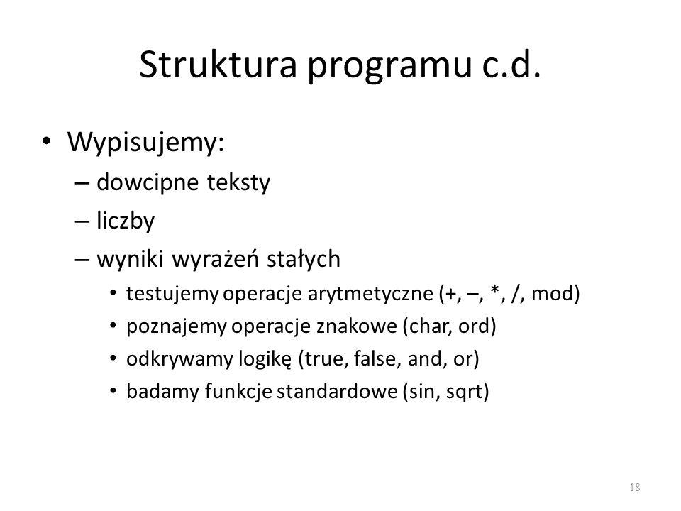 Struktura programu c.d. Wypisujemy: dowcipne teksty liczby