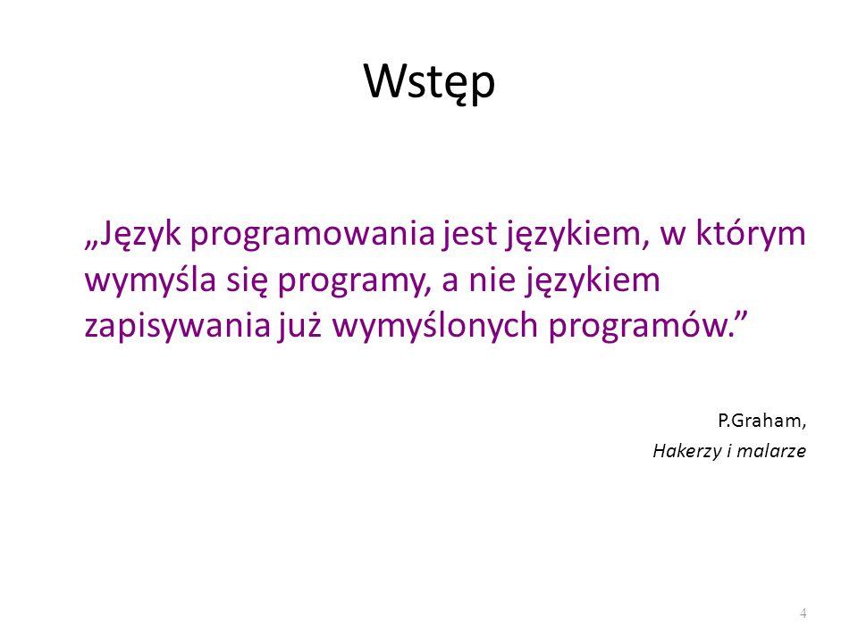"""Wstęp """"Język programowania jest językiem, w którym wymyśla się programy, a nie językiem zapisywania już wymyślonych programów."""