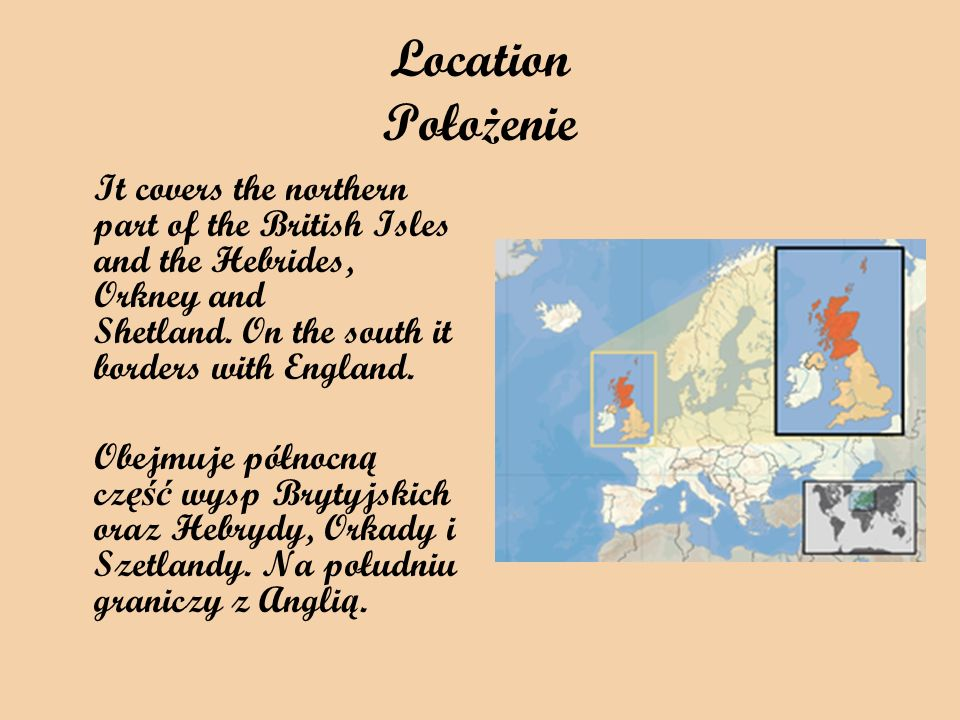 Location Położenie It covers the northern part of the British Isles and the Hebrides, Orkney and Shetland. On the south it borders with England.