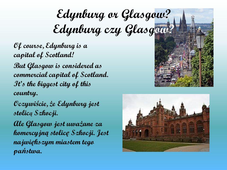 Edynburg or Glasgow Edynburg czy Glasgow