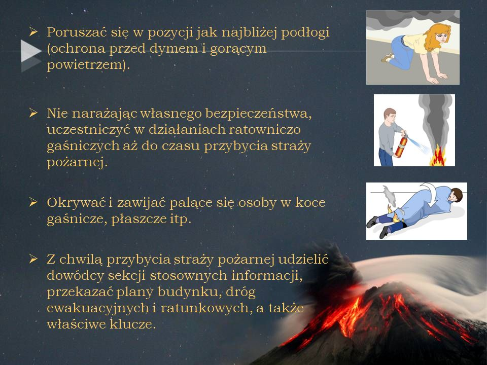 Poruszać się w pozycji jak najbliżej podłogi (ochrona przed dymem i gorącym powietrzem).