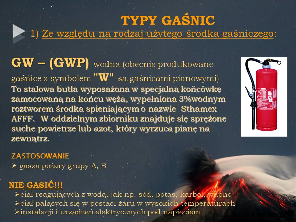 TYPY GAŚNIC1) Ze względu na rodzaj użytego środka gaśniczego: GW – (GWP) wodna (obecnie produkowane gaśnice z symbolem W są gaśnicami pianowymi)