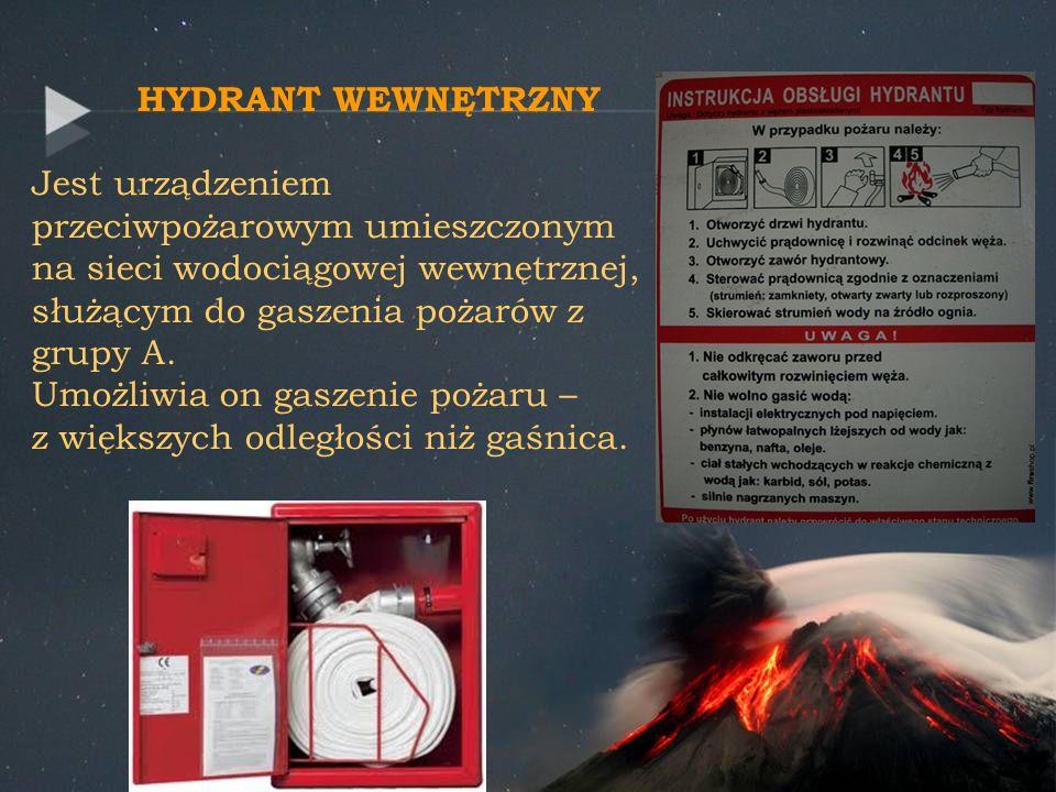 HYDRANT WEWNĘTRZNYJest urządzeniem przeciwpożarowym umieszczonym na sieci wodociągowej wewnętrznej, służącym do gaszenia pożarów z grupy A.