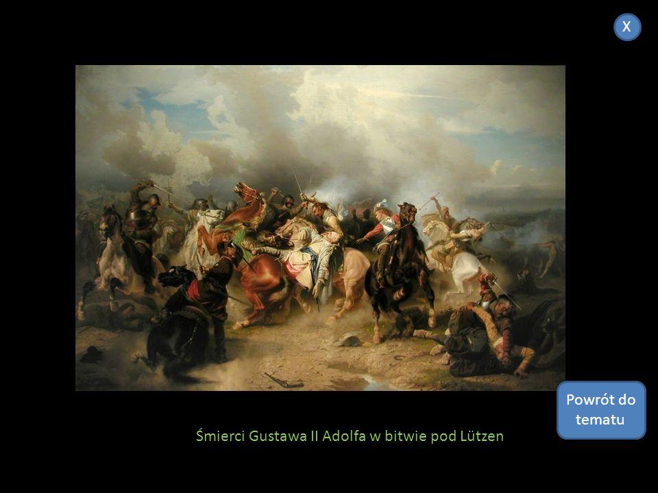 X Powrót do tematu Śmierci Gustawa II Adolfa w bitwie pod Lützen
