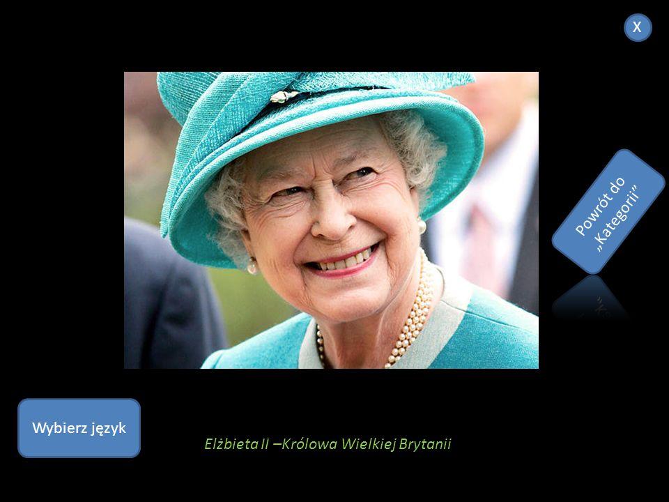 """X Powrót do """"Kategorii Wybierz język Elżbieta II –Królowa Wielkiej Brytanii"""