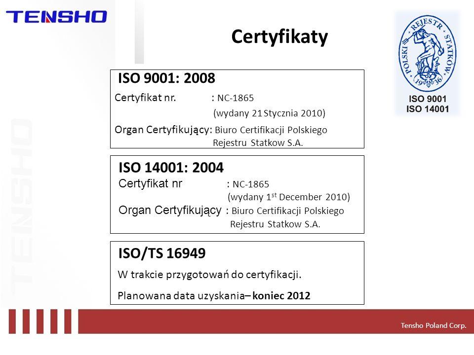 Certyfikaty ISO 9001: 2008 ISO 14001: 2004 ISO/TS 16949
