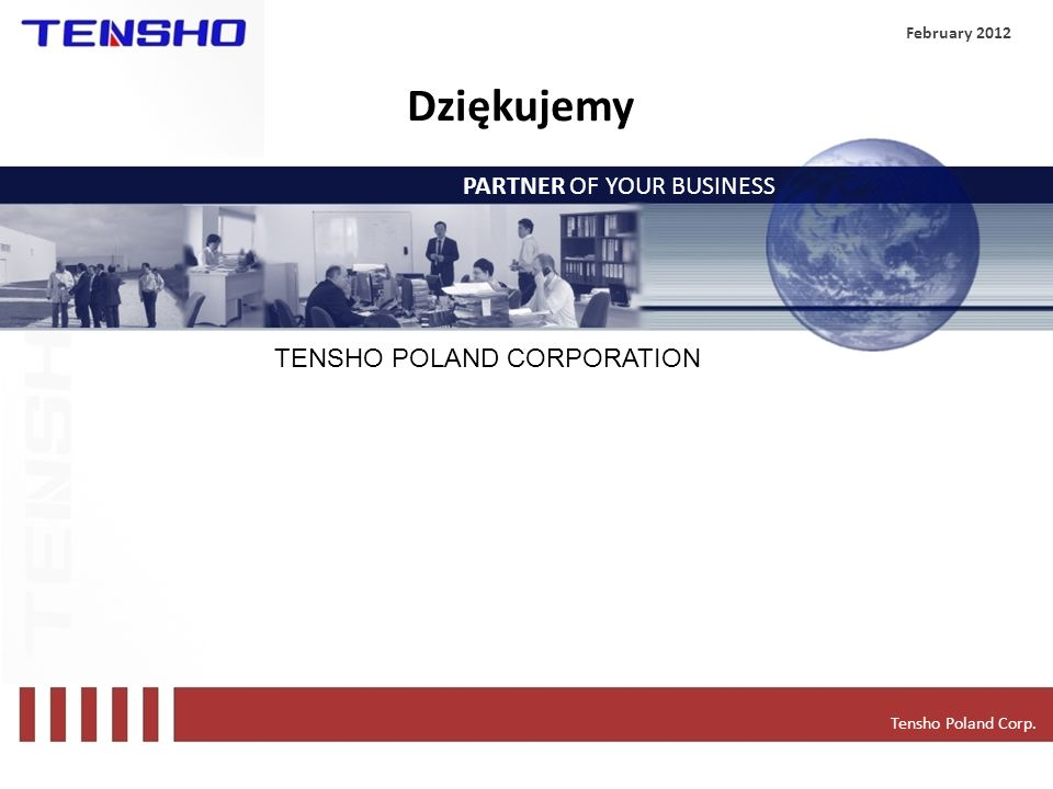 Dziękujemy PARTNER OF YOUR BUSINESS TENSHO POLAND CORPORATION