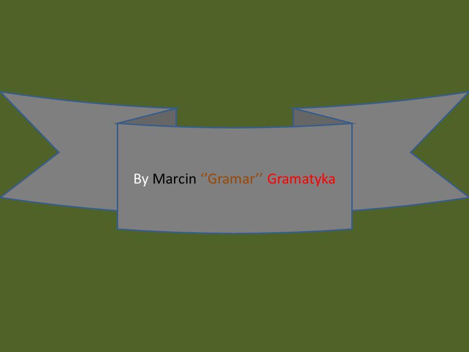 By Marcin ''Gramar'' Gramatyka