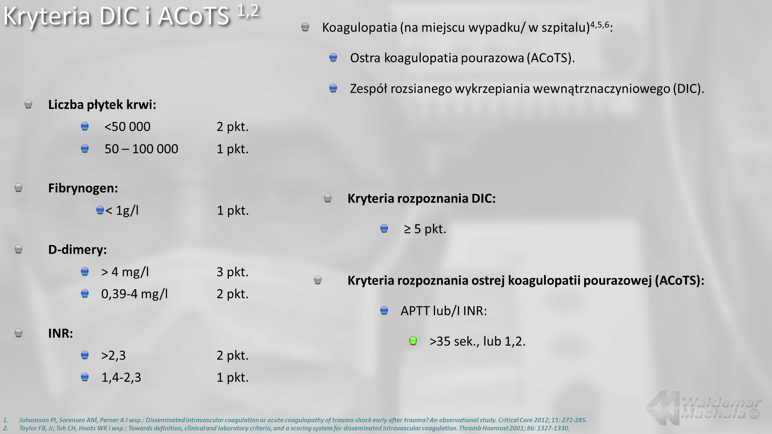 Kryteria DIC i ACoTS 1,2 Koagulopatia (na miejscu wypadku/ w szpitalu)4,5,6: Ostra koagulopatia pourazowa (ACoTS).