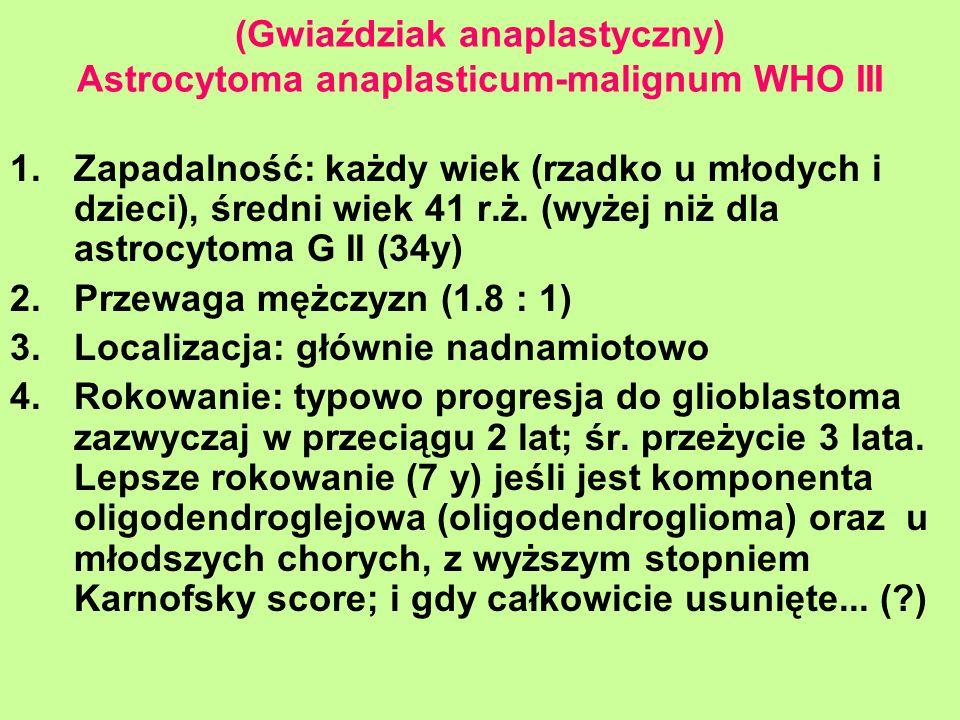 (Gwiaździak anaplastyczny) Astrocytoma anaplasticum-malignum WHO III