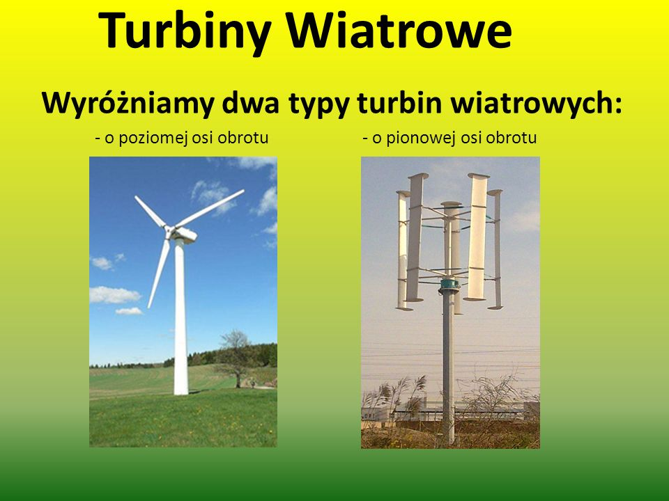 Wyróżniamy dwa typy turbin wiatrowych: