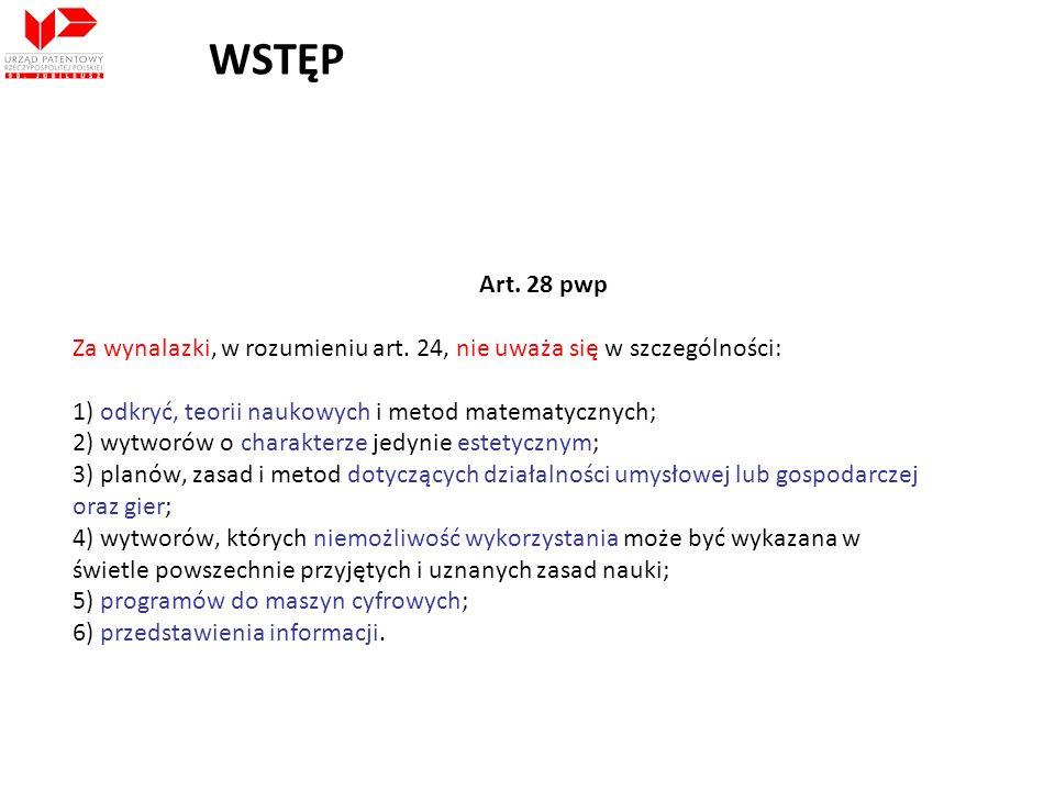 WSTĘP Art. 28 pwp. Za wynalazki, w rozumieniu art. 24, nie uważa się w szczególności: 1) odkryć, teorii naukowych i metod matematycznych;