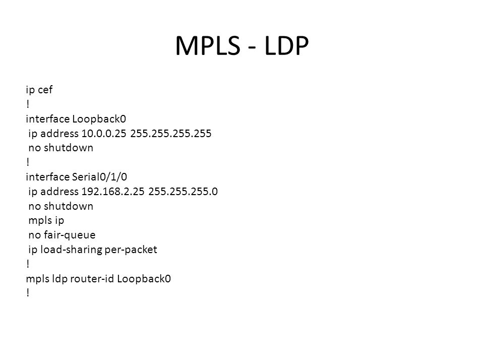 MPLS - LDP ip cef ! interface Loopback0